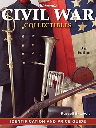 Warman's Civil War Collectibles Identification and Price Guide, 3rd Edition (1440203741) by Lewis, Russell E.