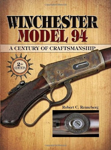 Winchester Model 94: A Century of Craftmanship: Robert C. Renneberg
