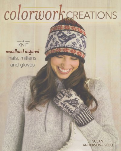 9781440212420: Colorwork Creations: 30+ Patterns to Knit Gorgeous Hats, Mittens and Gloves