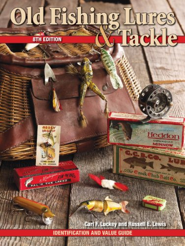 Old Fishing Lures & Tackle: Identification and Value Guide, 8th Edition (1440212813) by Carl F. Luckey; Russell E. Lewis