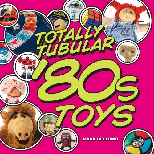 Totally Tubular '80s Toys: Bellomo, Mark