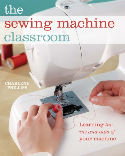 9781440216008: The Sewing Machine Classroom: Tips, Techniques and Trouble-Shooting Advice to Make the Most of Your Machine