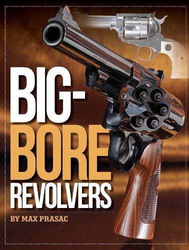 Big-Bore Revolvers [Paperback]: Max Prasac