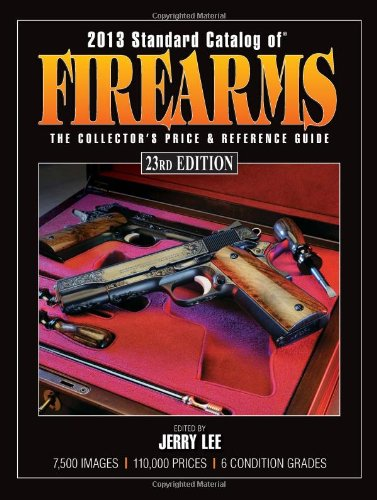 Standard Catalog of Firearms 2013: The Collector s Price Reference Guide (Paperback): Jerry Lee
