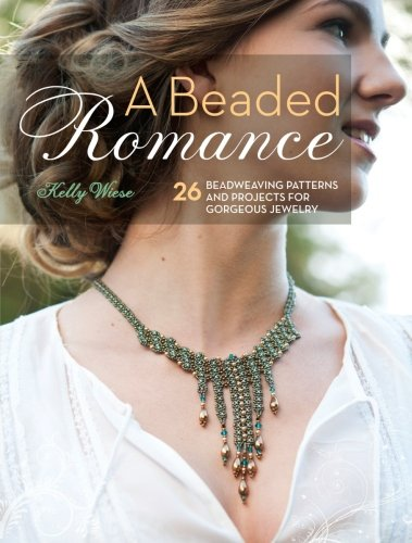A Beaded Romance: 26 Beadweaving Patterns and: Wiese, Kelly