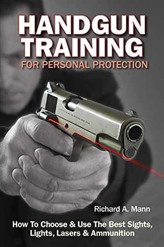 9781440234644: Handgun Training for Personal Protection: How To Choose & Use The Best Sights, Lights, Lasers & Ammunition