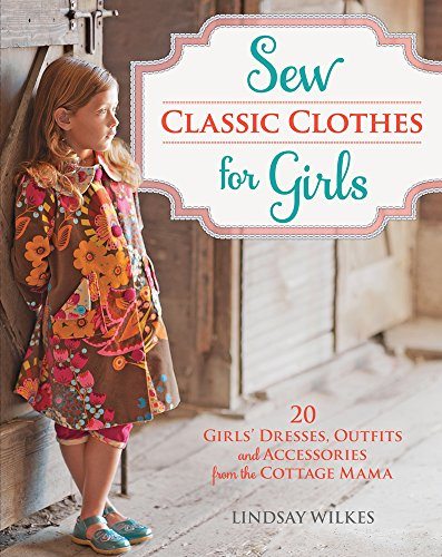 9781440235184: Sew Classic Clothes for Girls: 20 Girls' Dresses, Outfits and Accessories from the Cottage Mama