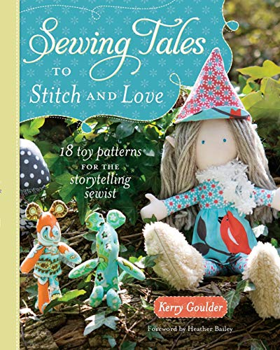9781440235191: Sewing Tales to Stitch and Love: 18 Toy Patterns for the Storytelling Sewist