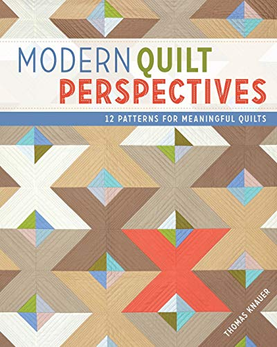 Modern Quilt Perspectives: 12 Quilt Patterns for Meaningful Creations: Knauer, Thomas