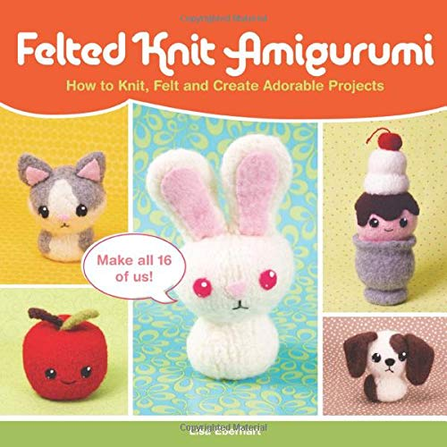 9781440235764: Felted Knit Amigurumi: How to Knit, Felt and Create Adorable Projects