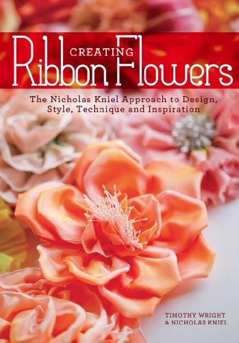 Creating Ribbon Flowers: The Nicholas Kniel Approach: Kniel, Nicholas; Wright,