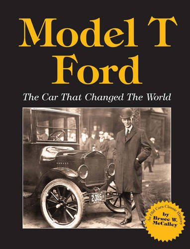 Model T Ford: The Car That Changed the World: Bruce W. McCalley