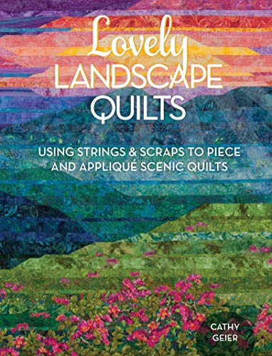 9781440238437: Lovely Landscape Quilts: Using Strings and Scraps to Piece and Applique Scenic Quilts