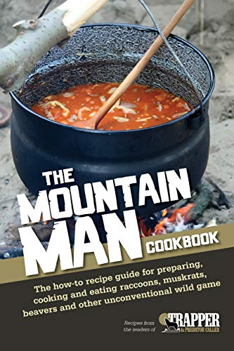 9781440239489: The Mountain Man Cookbook: The How-To Recipe Guide for Preparing, Cooking and Eating Raccoons, Muskrats, Beavers and Other Unconventional Wild Game
