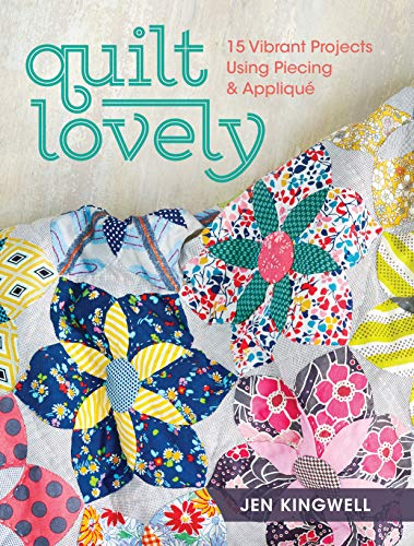 9781440240584: Quilt Lovely: 15 Vibrant Projects Using Piecing and Applique