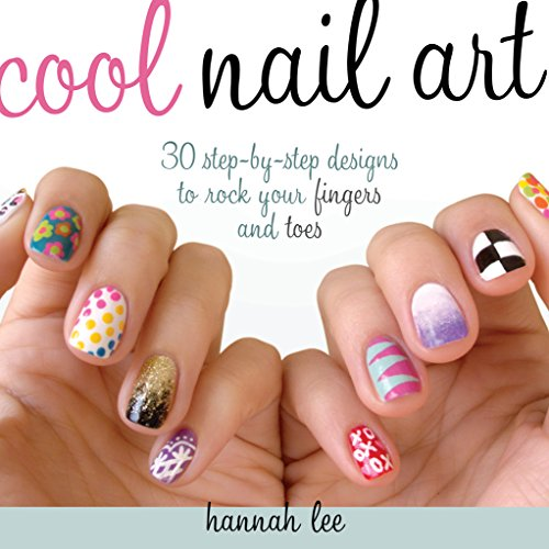 9781440240805: Cool Nail Art: 30 Step-by-Step Designs to Rock Your Fingers and Toes