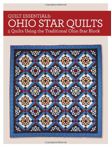 9781440240942: Quilt Essentials - Ohio Star Quilts: 5 Quilts Using the Traditional Ohio Star Block