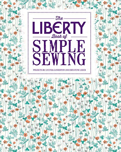 The Liberty Book of Simple Sewing: Ganderton, Lucinda; Leech, Christine