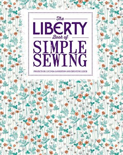 The Liberty Book of Simple Sewing (Paperback): Lucinda Ganderton