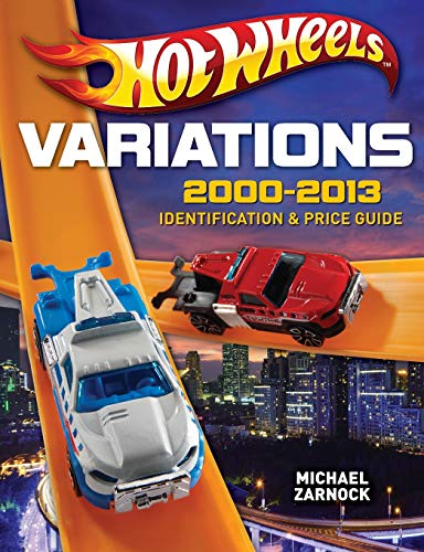 Hot Wheels Variations, 2000-2013: Identification and Price Guide: Zarnock, Michael