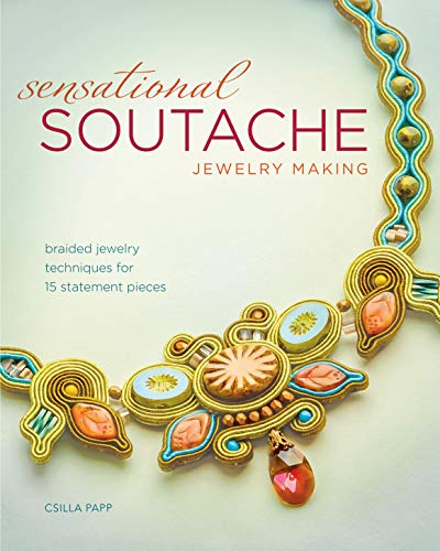 Sensational Soutache Jewelry Making: Braided Jewelry Techniques for 15 Statement Pieces 9781440243745 Luxurious and stylish braided jewelry! Eye-catching, ornate and fashionable, jewelry created with soutache braid can be made easily! In