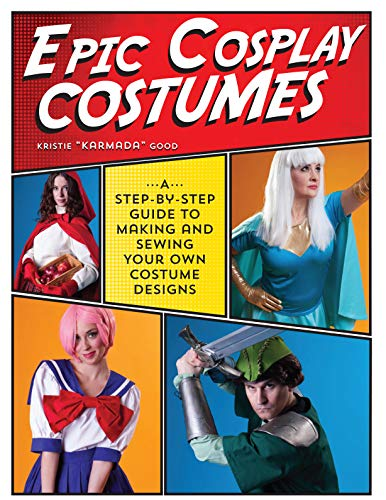 9781440245770: Epic Cosplay Costumes: A Step-by-Step Guide to Making and Sewing Your Own Costume Designs