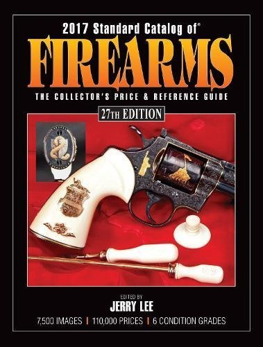 2017 Standard Catalog of Firearms: The Collector's: Jerry Ed Lee