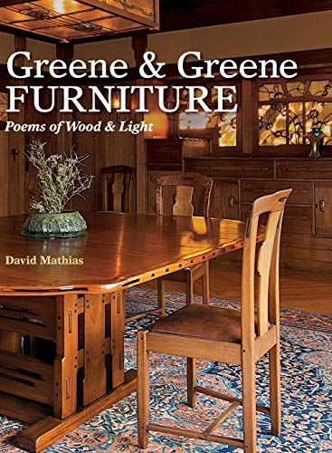 Greene & Greene Furniture: Poems of Wood & Light: David Mathias