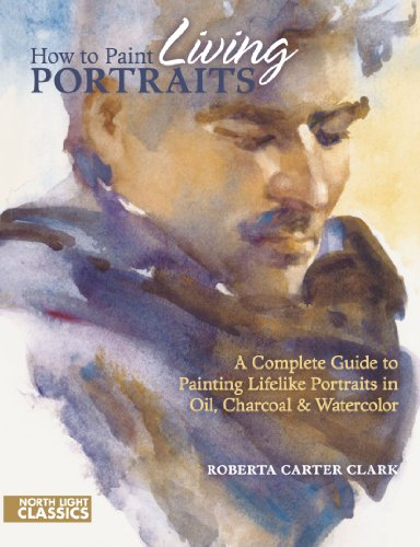 9781440303937: How to Paint Living Portraits: A Complete Guide to Painting Lifelike Portraits in Oil, Charcoal and Watercolour (North Light Classics)