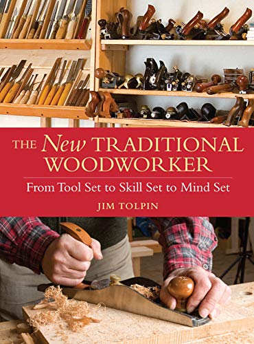 The New Traditional Woodworker: From Tool Set to Skill Set to Mind Set (Popular Woodworking) (1440304289) by Jim Tolpin