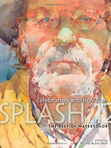 Splash 12 - Celebrating Artistic Vision: The Best of Watercolor (1440305358) by Rachel Rubin Wolf