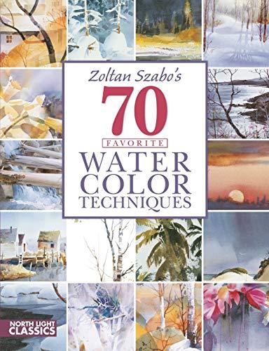 Zoltan Szabo's 70 Favorite Watercolor Techniques: Zsabo, Zoltan