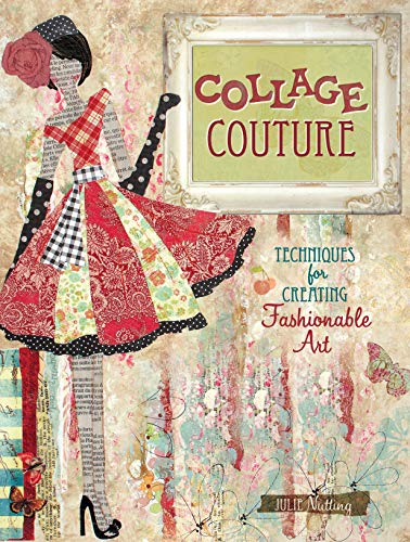 Collage Couture: Techniques for Creating Fashionable Art: Nutting, Julie