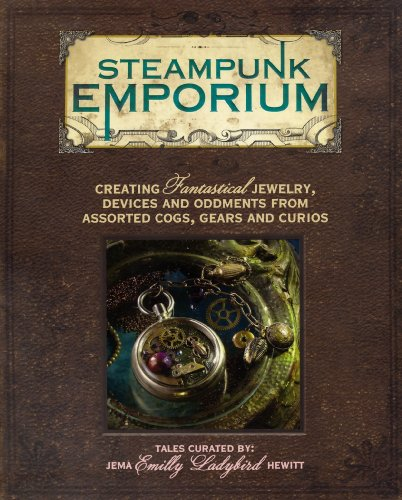9781440308383: Steampunk Emporium: Creating Fantastical Jewelry, Devices and Oddments from Assorted Cogs, Gears and Curios