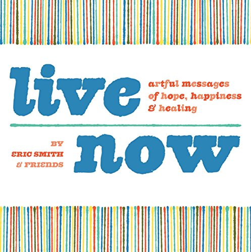 9781440308413: Live Now: Artful Messages of Hope, Happiness & Healing