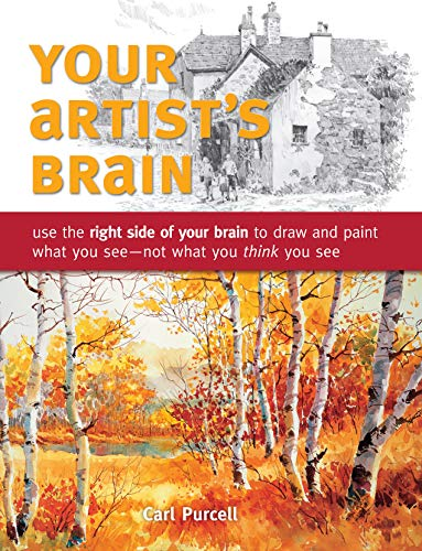 9781440308444: Your Artist's Brain: Use the right side of your brain to draw and paint what you see - not what you think you see