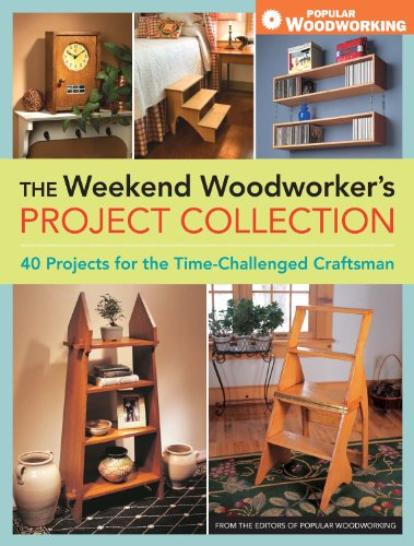 Editors Popular Woodworking Weekend Woodworkers Project Collection