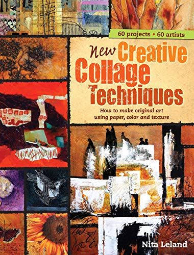 New Creative Collage Techniques: How to Make Original Art Using Paper, Color and Texture (9781440309212) by Nita Leland