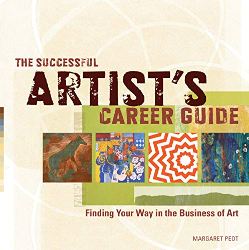 The Successful Artist's Career Guide: Finding Your Way in the Business of Art: Peot, Margaret