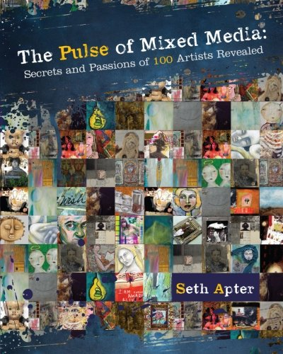 9781440310706: The Pulse of Mixed Media: Secrets and Passions of 100 Artists Revealed