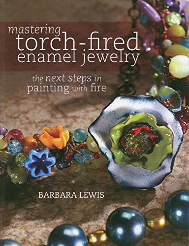 9781440311741: Mastering Torch-Fired Enamel Jewelry: The Next Steps in Painting with Fire
