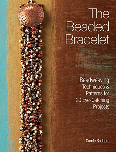9781440312779: The Beaded Bracelet: Beadweaving Techniques and Patterns for 20 Eye-Catching Projects