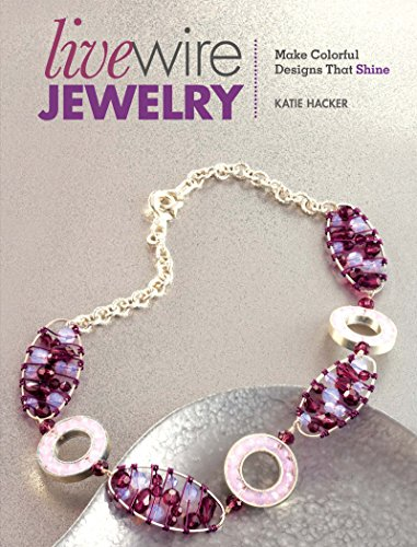 Live Wire Jewelry 30 Colorful Designs That Sparkle & Shine