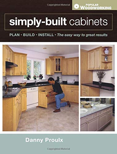 Simply Built Cabinets (Popular Woodworking): Proulx, Danny