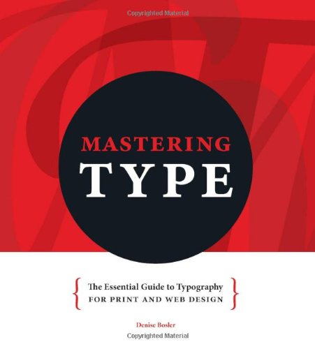Mastering Type: The Essential Guide to Typography for Print and Web Design: Bosler, Denise