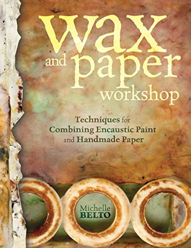9781440317040: Wax and Paper Workshop: Techniques for Combining Encaustic Paint and Handmade Paper