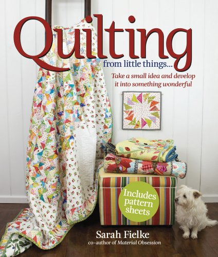 9781440318474: Quilting from Little Things...: Take a small idea and develop it into something wonderful