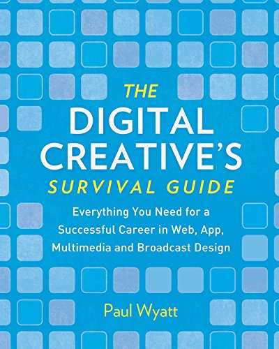 Digital Creatives' Survival Guide: Everything You Need for a Successful Career in Web, App, ...