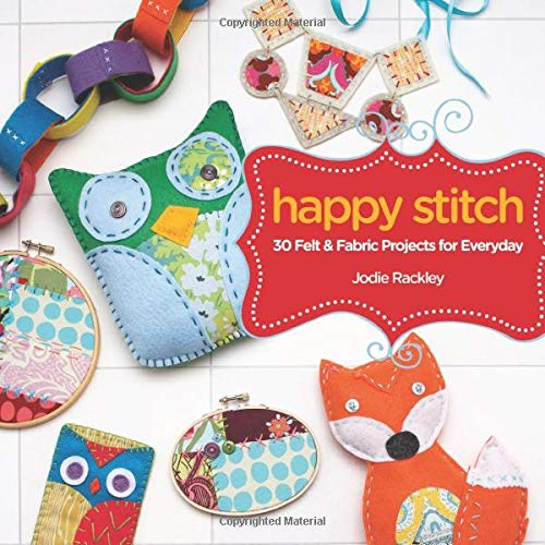 9781440318573: Happy Stitch: 30 Felt and Fabric Projects for Everyday