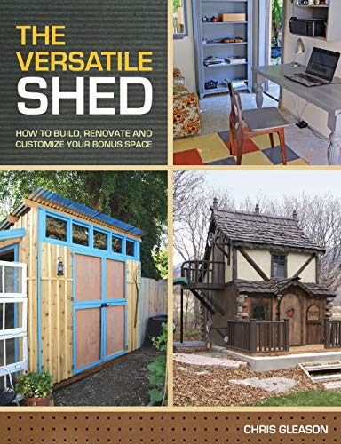 9781440319235: The Versatile Shed: How To Build, Renovate and Customize Your Bonus Space